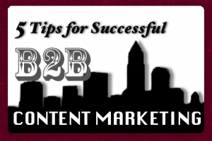 5 Tips for Successful B2B Content Marketing