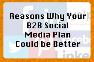 Reasons Why Your B2B Social Media Plan Could Be Better | B2B Connect | COSO Media