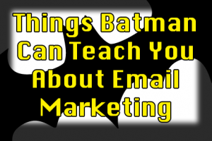 Things Batman Can Teach You About Email Marketing | COSO Media