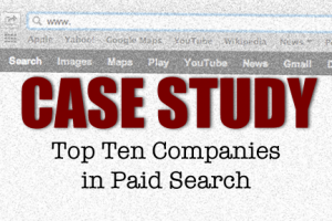 Case Study: Top Ten Companies In Paid Search