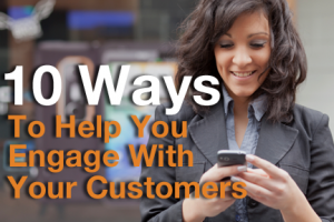 Ten Ways to Help You Engage With Your Customers